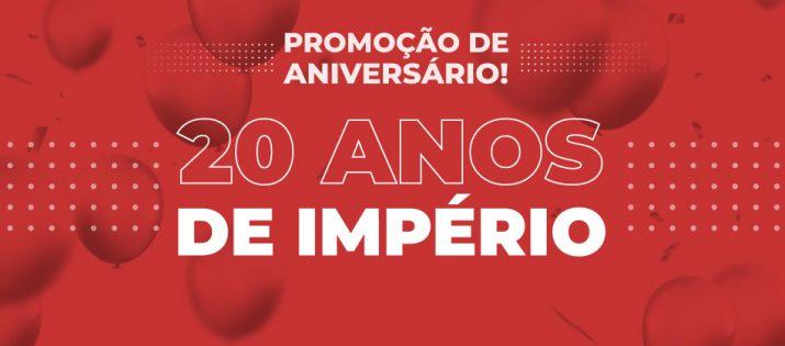 Promoção de Aniversário – 20 anos de Império!